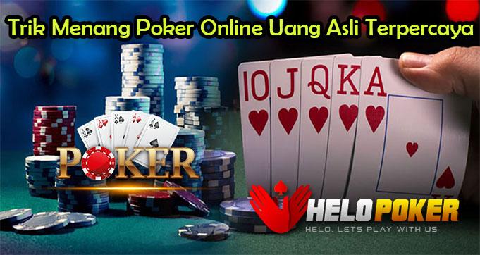 Trik Menang Poker Online Uang Asli Terpercaya