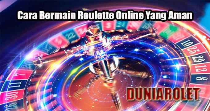 Cara Bermain Roulette Online Yang Aman